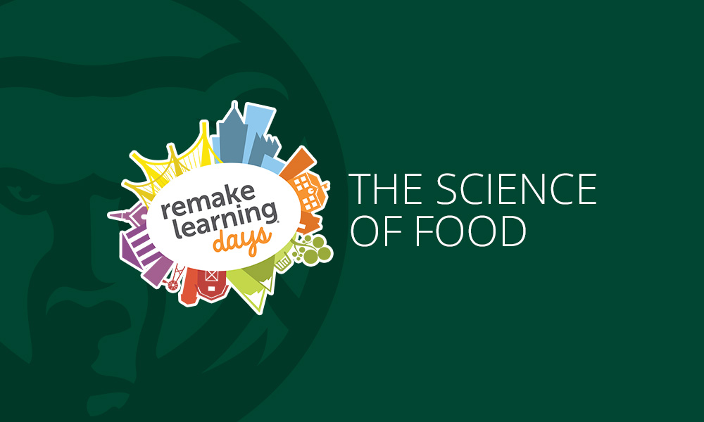College To Host The Science of Food Event, Part Of Remake Learning Days